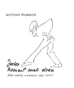 Jeder kommt mal dran - (Ein)-wenig Weisheit und Spott / Autorin: Antonia Fournier
