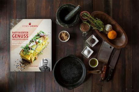 """Kochbuch """"Essen Lieben - Raffinierter Genuss ohne Zucker & Weizen"""""""