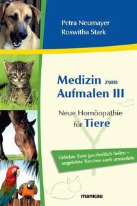 """Neue Homöopathie für Katzen, Hunde, Pferde und andere Haustiere: Der dritte Band aus der Bestseller-Reihe """"Medizin zum Aufmalen"""" widmet sich der Heilung von Tieren"""