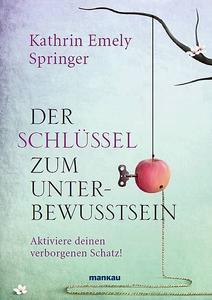 """Soeben ist das Buch """"Der Schlüssel zum Unterbewusstsein"""" der renommierten Stuttgarter Diplom-Psychologin und Personaltrainerin Kathrin Emely Springer erschienen"""