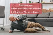 Osteoporose: Wenn Knochenschwund eine 24 Stunden Pflege erfordert