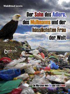 Der Sohn des Adlers, des Müllmanns und der hässlichsten Frau der Welt