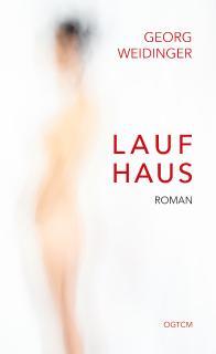 LAUFHAUS, der Debütroman von Sachbuchbestsellerautor, TCM-Arzt und Musiker Georg Weidinger