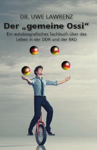 """Dr. Uwe Lawrenz  -Der """"gemeine"""" Ossi"""