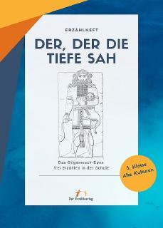 Der, der die Tiefe sah. Das Gilgamesch-Epos in der Schule frei erzählen. Hrsg. von Peter Amsler