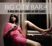 Big City Bar 4 - 36 Bossa Soul & Jazz Flavoured Late Night Classics