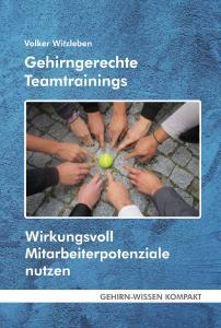 Gehirngerechte Teamtrainings - Wirkungsvoll Mitarbeiterpotenziale nutzen