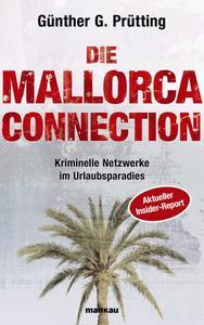 """""""Die Mallorca Connection"""" ist ein brisanter und aktueller Report des Top-Journalisten und exzellenten Mallorca-Kenners Günther G. Prütting"""