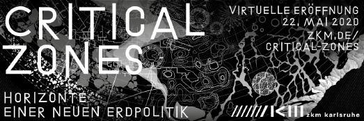 """Einladung zur virtuellen Ausstellungseröffnung """"Critical Zones. Horizonte einer neuen Erdpolitik"""""""