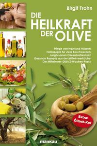"""In dem Buch """"Die Heilkraft der Olive"""" gibt Birgit Frohn umfassend Rat, wie Olivenöl – das """"Gold des Südens"""" – unsere Gesundheit stärken, Beschwerden lindern, Haut und Haare pflegen sowie viel Gutes für Wohlbefinden und Figur tun kann"""