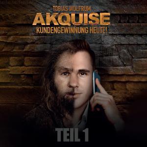 Tobias Wolfrum - Akquise Kundengewinnung heute! Teil 1
