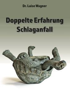 Doppelte Erfahrung Schlaganfall - Autorin: Luise Wagner  - Erschienen im Romeon Verlag