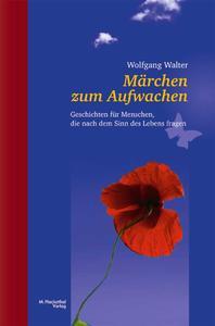 Wolfgang Walter: Märchen zum Aufwachen. 136 Seiten, Halbleinen, 16,80 Euro