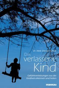 """Das Buch """"Das verlassene Kind"""" von Dr. med. Daniel Dufour ist erstmals in Deutsch erhältlich."""