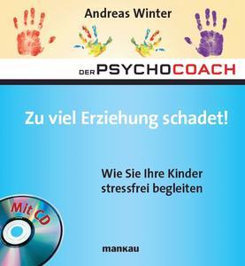 """""""Zu viel Erziehung schadet! Wie Sie Ihre Kinder stressfrei begleiten"""" ist der achte Band der erfolgreichen Psychocoach-Buchreihe."""