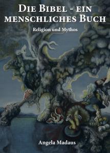 Die Bibel - ein menschliches Buch - Autorin: Angela Madaus