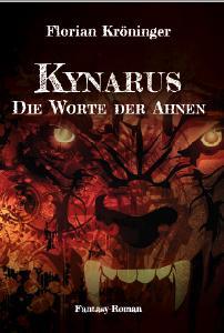 Kynarus- Die Worte der Ahnen. Ein Fantasy Romeon von Florian Kröninger.