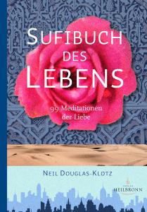 Sufibuch des Lebens • 99 Meditationen der Liebe