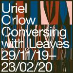 Exhibition: Uriel Orlow - Conversing with Leaves