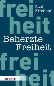Die Zukunft der Freiheit - gegen und mit dem Staat / Von Paul Kirchhof