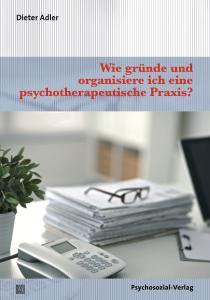 Cover »Wie gründe und organisiere ich eine psychotherapeutische Praxis?«