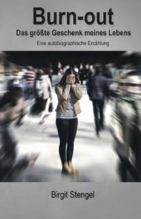 Burn-out - Das größte Geschenk meines Lebens - Autorin: Birgit Stengel