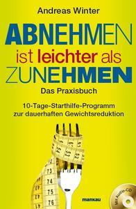 """Vor wenigen Tagen ist der neue Bestseller von Andreas Winter erschienen – das Praxisbuch """"Abnehmen ist leichter als Zunehmen""""."""