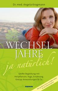 """""""Wechseljahre – ja natürlich!"""" – das neue Ratgeber-Buch von Dr. med. Angela Krogmann."""