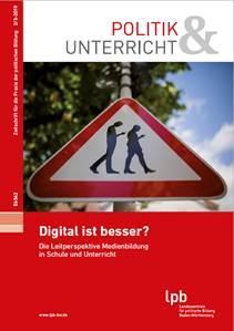 """""""Digital ist besser? Die Leitperspektive Medienbildung in Schule und Unterricht"""""""