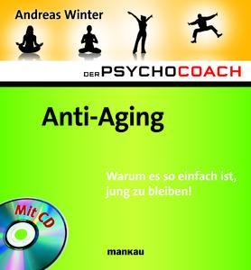 """""""Anti-Aging. Warum es so einfach ist, jung zu bleiben!"""" - der sechste Band aus der populären Ratgeber-Reihe """"Der Psychocoach""""."""