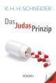"""Hass, Gier, Sex und Drogen: Im Krimi """"Das Judas Prinzip"""" von Rüdiger H.H. Schneider droht Gefahr durch vergiftete Mdeikamente"""