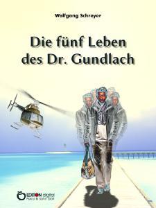 Die fünf Leben des Dr, Gundlach