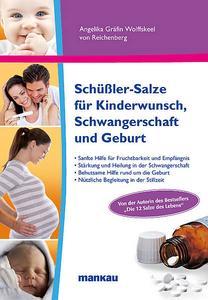 """""""Schüßler-Salze für Kinderwunsch, Schwangerschaft und Geburt"""" - der neue Ratgeber der renommierten Schüßler-Salze-Expertin."""