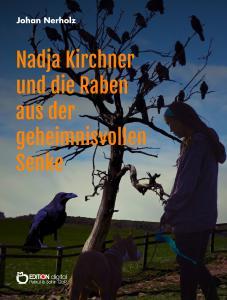 Nadja Kirchner und die Raben aus der geheimnisvollen Senke