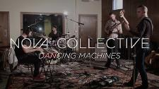 Nova Collective veröffentlichen Liveperformance Video zu 'Dancing Machines'!