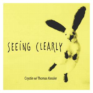 Seeing Clearly, Crystin w/Thomas Kessler