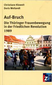 Auf-Bruch: Die Thüringer Frauenbewegung in der Friedlichen Revolution 1989