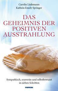 """Das soeben erschienene Buch """"Das Geheimnis der positiven Ausstrahlung""""."""