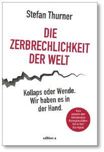 """""""Die Zerbrechlichkeit der Welt – Kollaps oder Wende. Wir haben es in der Hand."""", Stefan Thurner"""