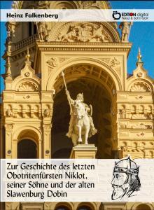 Zur Geschichte des letzten Obotritenfürsten Niklot, seiner Söhne und der alten Slawenburg Dobin